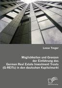 Möglichkeiten und Grenzen der Einführung des German Real Estate Investment Trusts (G-REITs) in den deutschen Kapitalmarkt Book Cover