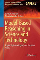 Model-Based Reasoning in Science and Technology: Logical, Epistemological, and Cognitive Issues