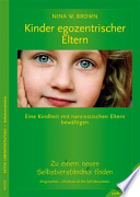 Kinder narzisstischer Eltern: Eine Kindheit mit