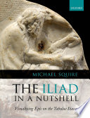 The Iliad in a Nutshell: Visualizing Epic on the Tabulae Iliacae